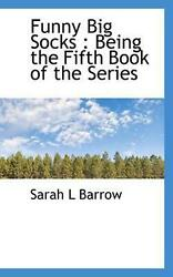 Funny Big Socks: Being the Fifth Book of the Series by Sarah L Barrow English $19.09