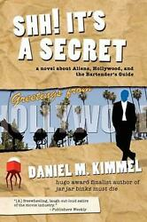 Shh! It's a Secret: a novel about Aliens Hollywood and the Bartender's Guide b