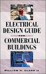 Electrical Design Guide for Commercial Buildings by William H. Clark English H