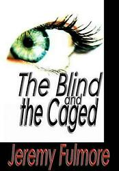 The Blind and the Caged by Jeremy Fulmore (English) Hardcover Book Free Shipping