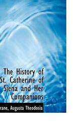 The History of St. Catherine of Siena and Her Companions by Drane Augusta Theodo