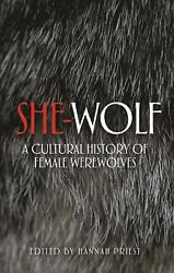She-wolf: A Cultural History of Female Werewolves by Hannah Priest (English) Har