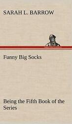 Funny Big Socks Being the Fifth Book of the Series by Sarah L. Barrow English $39.65