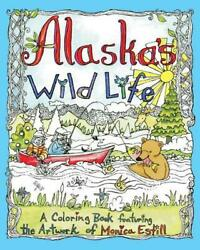 Alaska's Wild Life: An Adult Coloring Book Featuring the Artwork of Monica Estil