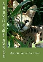 Exotic Cat Care Guide: African Serval Cat Care by Mrs Mechel Whitaker (English)