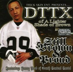 DTTX Still Brown and Proud New CD Explicit $15.88