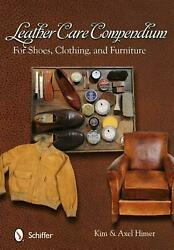 Leather Care Compendium: For Shoes Clothing Furniture by Kim Himer Paperback B