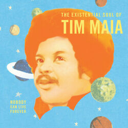 Tim Maia - Nobody Can Live Forever: The existential Soul Of Tim Maia [New Vinyl]