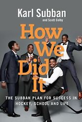 How We Did It: The Subban Plan for Success in Hockey School and Life