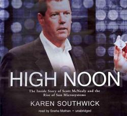 High Noon: The Inside Story of Scott McNealy and the Rise of Sun Microsystems by