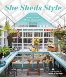 She Sheds Style: Make Your Space Your Own by Erika Kotite Hardcover Book Free Sh