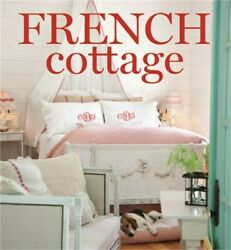 French Cottage: French Style Homes and Shops for Inspiration Hardback or Cased $22.37