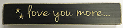 Love You More Engraved Wood Sign Shelf Sitter 9quot; Black Rustic $4.38