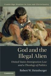 God and the Illegal Alien: United States Immigration Law and a Theology of Polit