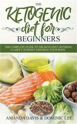 The Ketogenic Diet for Beginners: The Complete Guide to the Keto Diet Offering C