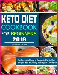 Keto Diet Cookbook For Beginners 2019: The Complete Guide to Ketogenic [E--B00K]