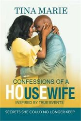 Confessions of a HOusEwife INSPIRED BY TRUE EVENTS: Secrets She Could No Longer