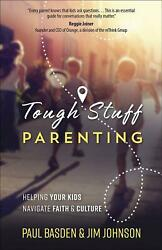Tough Stuff Parenting: Helping Your Kids Navigate Faith and Culture by Paul Basd