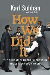 How We Did It: The Subban Plan for Success in Hockey School and Life by Karl Su