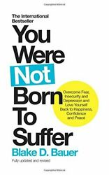 You Were Not Born to Suffer: Overcome Fear Insecurity and Depression and Love Y