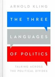 The Three Languages of Politics: Talking Across the Political Divides by Kling