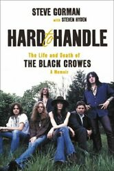 Hard to Handle: The Life and Death of the Black Crowes--A Memoir by Steve Gorman