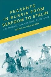 Peasants in Russia from Serfdom to Stalin: Accommodation Survival Resistance $53.78