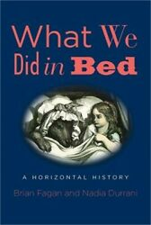 What We Did in Bed: A Horizontal History (Hardback or Cased Book)