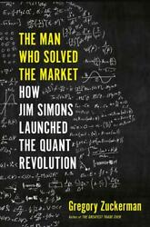 The Man Who Solved the Market by: Gregory Zuckerman
