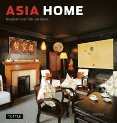Asia Home: Inspirational Design Ideas by Michael Freeman: Used $4.40