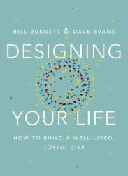 Designing Your Life: How to Build a Well-Lived Joyful Life