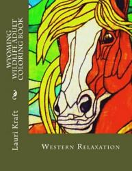 Wyoming Wildlife Adult Coloring Book: Wild-Side Meditation and Relaxation Br...