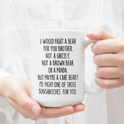 Funny Brother Gifts I Would Fight A Bear For You Coffee Mug $13.99