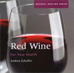 Red Wine for Your Health Schaffer Andrea $13.21