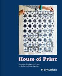 House of Print: A modern printer#x27;s take on design colour and pattern by Molly M $26.29