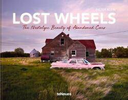 Lost Wheels: The Nostalgic Beauty of Abandoned Cars by Dieter Klein English Ha $44.25