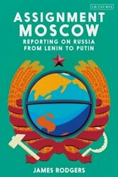 Assignment Moscow: Reporting on Russia from Lenin to Putin by James Rodgers: New $24.36