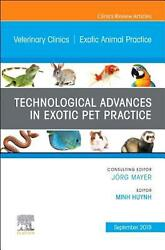 Technological Advances in Exotic Pet Practice An Issue of Veterinary Clinics of $107.78