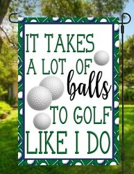 It Takes A Lot Of Balls To Golf Like I Do Garden Flag Double Sided**Top Quality $12.95