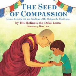 The Seed of Compassion: Lessons from the Life and Teachings of His Holiness the $7.99