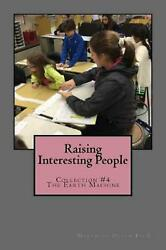 Raising Interesting People: Collection #4 the Earth Machine by Meredith Olson E $15.74