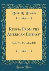 Russia from the American Embassy: April 1916 November 1918 Classic Reprint $29.97