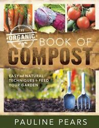 The Organic Book of Compost: Easy and Natural Techniques to Feed Your Garden by $22.86
