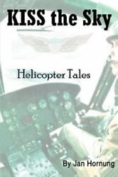 Kiss the Sky: Helicopter Tales: By Jan Hornung $21.95