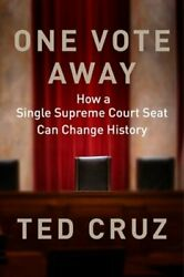 One Vote Away: How a Single Supreme Court Seat Can Change History by Ted Cruz $19.74