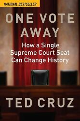 One Vote Away: How a Single Supreme Court Seat Can Change. by Ted Cruz P.Ð.Ƒ $3.99
