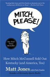 Mitch Please : How Mitch McConnell Sold Out Kentucky and America Too Paperb $14.74