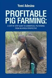Profitable Pig Farming: A step by step guide to commercial pig farming from a...