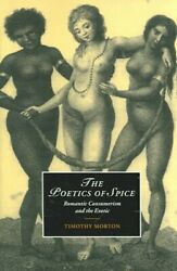 Poetics of Spice : Romantic Consumerism And the Exotic Paperback by Morton ... $44.71