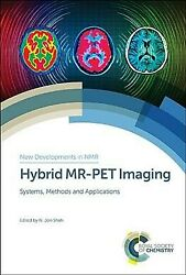 Hybrid MR PET Imaging : Systems Methods and Applications Hardcover by Shah... $208.68